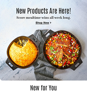 New Products Are Here! Score mealtime wins all week long. Shop now. New for You.